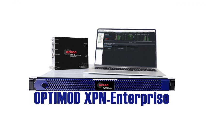 Orban Announces XPN-Enterprise For Centralized Processing